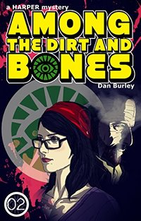 Among the Dirt and Bones (HARPER mysteries Book 2) - Published on Apr, 2018