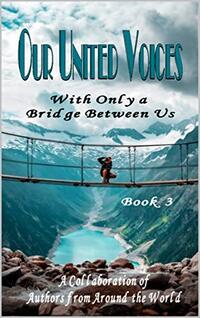 Our United Voices: With Only a Bridge Between Us