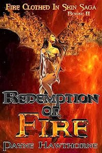 Redemption of Fire: Fire Clothed in Skin Saga, Book II - Published on Mar, 2016