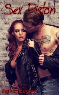 Sex Piston (Biker Bitches Book 1)