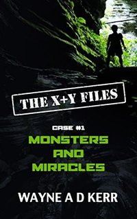 MONSTERS and MIRACLES: Case #1 (The X+Y Files)
