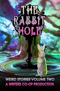 The Rabbit Hole: Weird Stories Volume 2 - Published on Sep, 2019