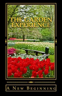 The Garden Experience: A New Beginning - Published on May, 2017