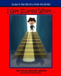 I Get Scared When (a day in the life of a little kid)