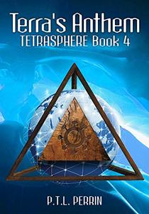 Terra's Anthem: The TetraSpehere Series: Book 4 (TetraSphere)
