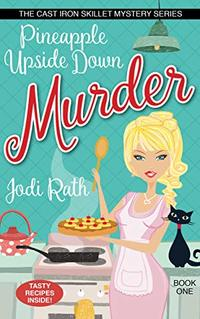 Pineapple Upside Down Murder (The Cast Iron Skillet Mystery Series Book 1) - Published on Nov, 2018