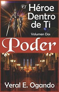 Poder: El Héroe Dentro de Ti (Spanish Edition)