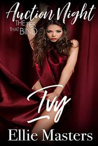 Ivy: Steamy Contemporary Romance (The Ties that Bind: Auction Night Book 4) - Published on Apr, 2020