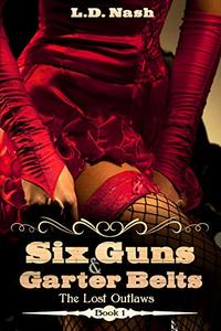 Six Guns & Garter Belts: The Lost Outlaws Book 1