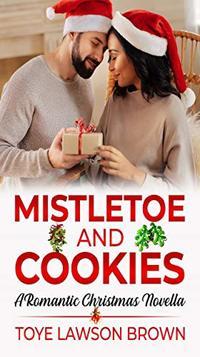 Mistletoe and Cookies: A Romantic Christmas Novella