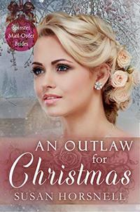 An Outlaw for Christmas (Spinster Mail Order Brides Book 18)