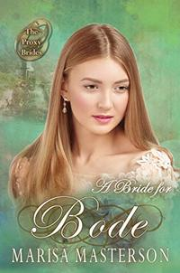 A Bride for Bode (The Proxy Brides Book 21) - Published on Jul, 2019
