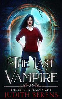 The Girl In Plain Sight (The Last Vampire Book 4)