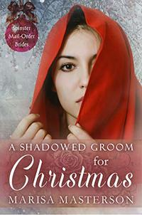 A Shadowed Groom for Christmas (Spinster Mail-Order Brides)