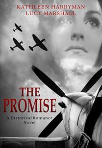 The Promise: A World War 2 Historical Romance Novel