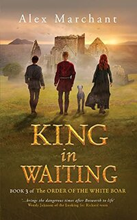 King in Waiting (The Order of the White Boar Book 3)