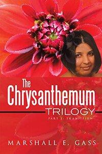 The Chrysanthemum Trilogy: Part 1: Transition