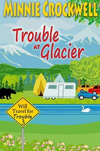 Trouble at Glacier (Will Travel for Trouble Series Book 3)