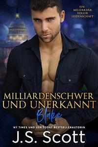 Milliardenschwer und unerkannt ~ Blake: Ein Milliardär voller Leidenschaft, Buch 10 (German Edition) - Published on Jun, 2017