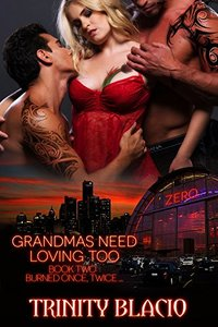 Burned Once, Twice... (Grandmas Need Loving Too Book 2)