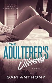 The Adulterer's Dilemma: A Novel (The Adulterer Series Book 3) - Published on Apr, 2020