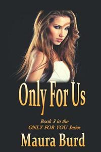 ONLY FOR US: Book 3 in the ONLY FOR YOU Series - Published on Feb, 2020