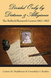 Divided Only by Distance & Allegiance: The Bulloch/Roosevelt Letters 1861-1865 (The Bulloch Letters Book 3) - Published on Feb, 2018