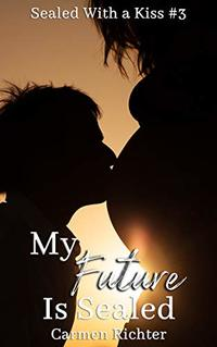 My Future Is Sealed (Sealed With a Kiss Book 3) - Published on May, 2018