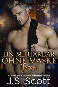 Ein Milliardär ohne Maske ~ Jason: Ein Milliardär voller Leidenschaft, Buch 6 (German Edition) - Published on Dec, 2016