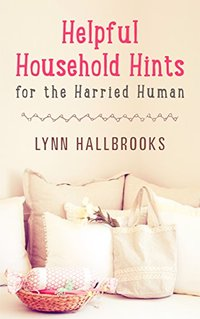 Helpful Household Hints for the Harried Human