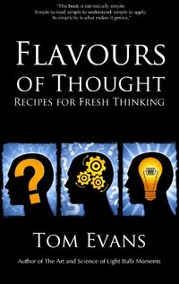 Flavours of Thought: Recipes for Fresh Thinking (Metaphysical Explorations Book 1) - Published on Jan, 2014