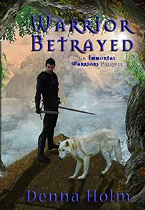 Warrior Betrayed (Immortal Warriors Prequel Book 1)
