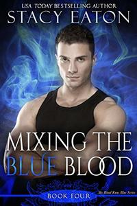 Mixing the Blue Blood (My Blood Runs Blue Book 4) - Published on Aug, 2019