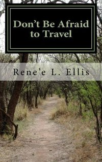 Don't Be Afraid to Travel: Burden of Comfort by Rene'e L Ellis M.Ed (2015-12-17)