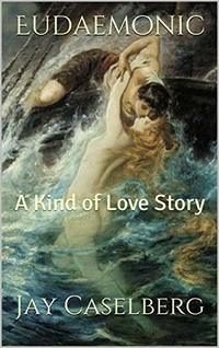 Eudaemonic: A Kind of Love Story
