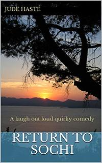 Return to Sochi: A laugh out loud quirky comedy