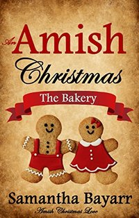 An Amish Christmas: The Bakery: Amish Christmas Love (Amish Bakery Series Book 1)