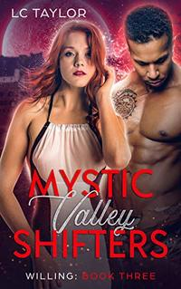 Willing: Book Three (Mystic Valley Shifters 3) - Published on Dec, 2017