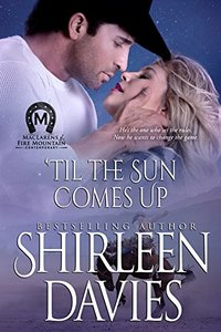 'Til the Sun Comes Up (MacLarens of Fire Mountain Contemporary Book 8) - Published on Feb, 2017
