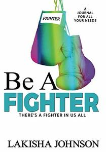 Be A Fighter: A Journal to Survive (Still Fighting)
