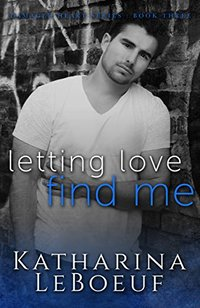 Letting Love Find Me (Damaged Heart Series: Book 3)