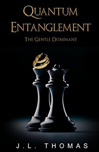 QUANTUM ENTANGLEMENT - BOOK TWO OF THE GENTLE DOMINANT TRILOGY