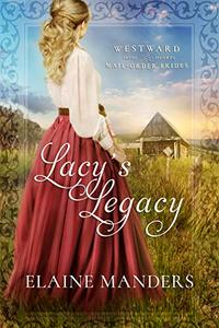 Lacy's Legacy (Westward Home and Hearts Mail-Order Brides Book 1) - Published on Oct, 2019