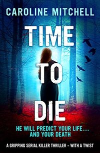 Time to Die: A gripping serial killer thriller - with a twist (Detective Jennifer Knight Crime Thriller Series Book 2)