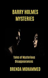 Barry Holmes Mysteries: Tales of Mysterious Disappearances