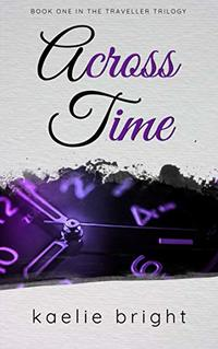 Across Time (The Traveller Trilogy Book 1) - Published on Apr, 2019