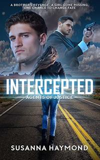 INTERCEPTED: A Brother's Revenge A Girl Gone Missing One Chance to Change Fate (Agents of Justice Series Book 1) - Published on Feb, 2016