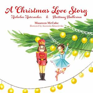 A Christmas Love Story: Nicholas Nutcracker & Brittany Ballerina