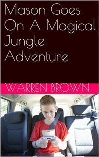 Mason Goes On A Magical Jungle Adventure (Mason and His Magic Adventures Series Book 2)