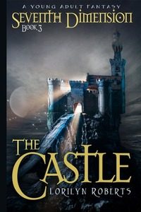 Seventh Dimension: The Castle, Book 3, A Young Adult Fantasy - Published on Jul, 2015